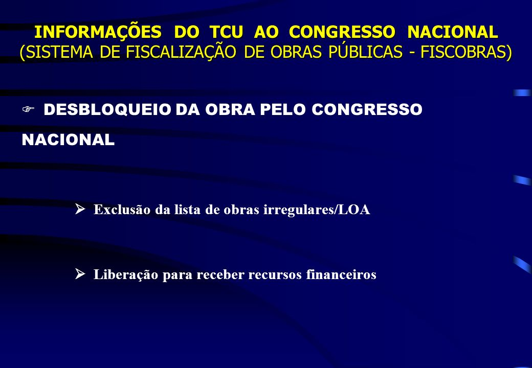 INFORMAÇÕES DO TCU AO CONGRESSO NACIONAL (SISTEMA DE FISCALIZAÇÃO DE OBRAS PÚBLICAS - FISCOBRAS) CONTINUIDADE DA FISCALIZAÇÃO DA OBRA PELO TCU Acompanhamento do andamento até a conclusão Novas comunicações ao Congresso Nacional