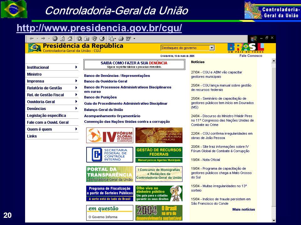 Controladoria-Geral da União 20 http://www.presidencia.gov.br/cgu/