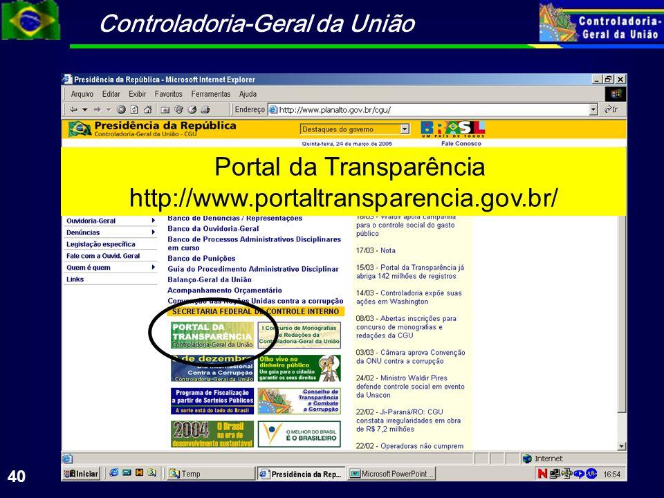 Controladoria-Geral da União 40 Portal da Transparência http://www.portaltransparencia.gov.br/