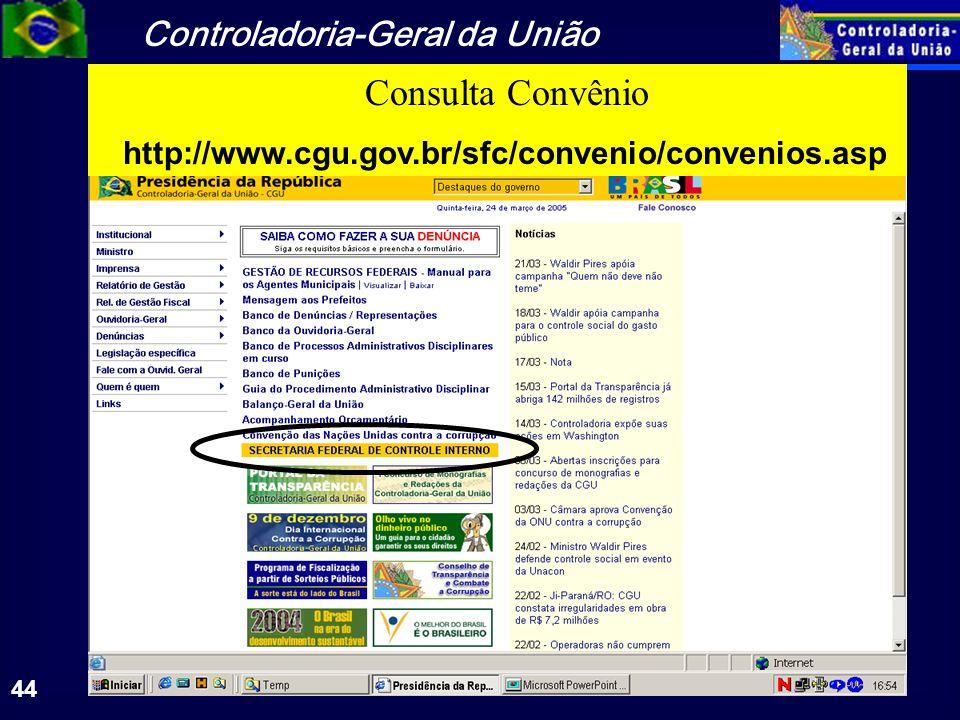 Controladoria-Geral da União 44 Consulta Convênio http://www.cgu.gov.br/sfc/convenio/convenios.asp