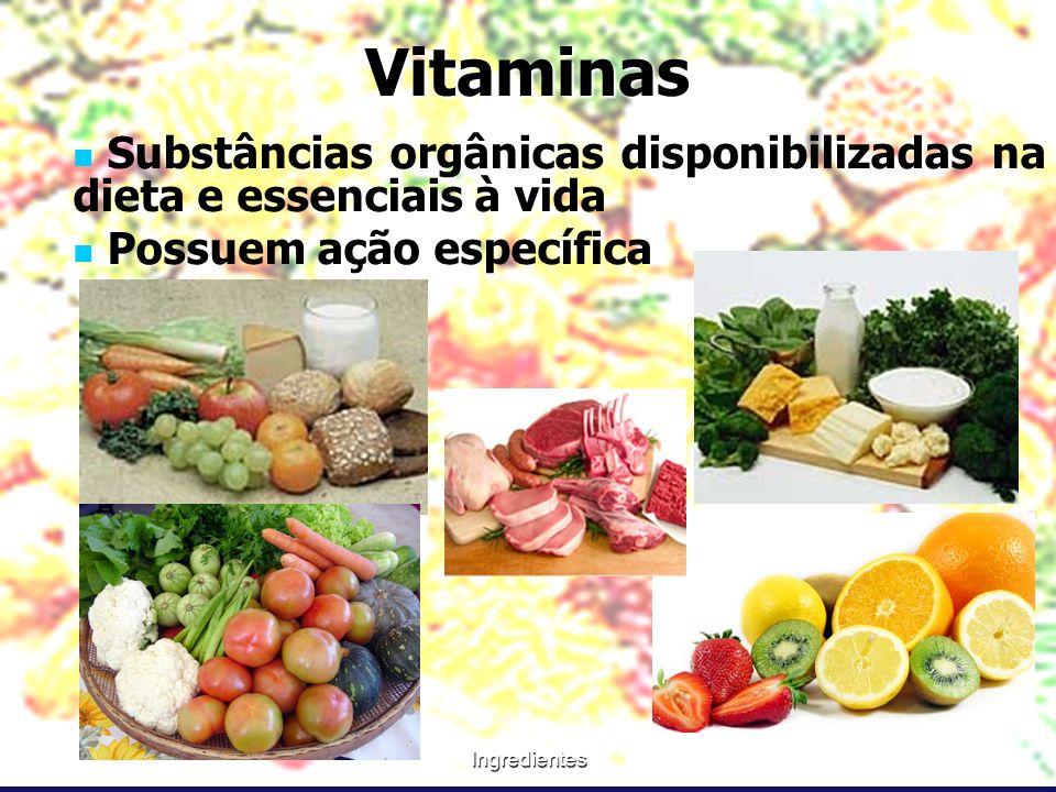 IngredientesVitaminas Substâncias orgânicas disponibilizadas na dieta e essenciais à vida Possuem ação específica