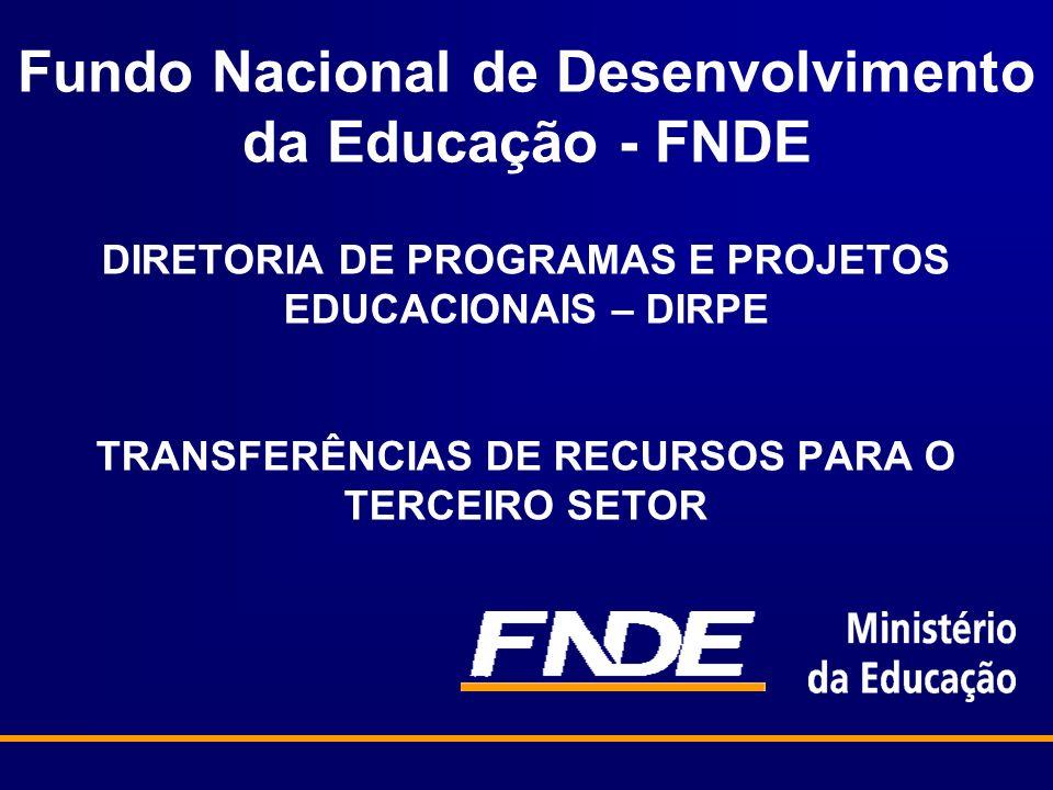 Fundo Nacional de Desenvolvimento da Educação - FNDE DIRETORIA DE PROGRAMAS E PROJETOS EDUCACIONAIS – DIRPE TRANSFERÊNCIAS DE RECURSOS PARA O TERCEIRO