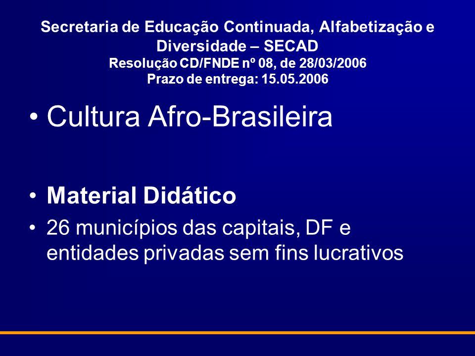 Secretaria de Educação Continuada, Alfabetização e Diversidade – SECAD Resolução CD/FNDE nº 08, de 28/03/2006 Prazo de entrega: 15.05.2006 Cultura Afr