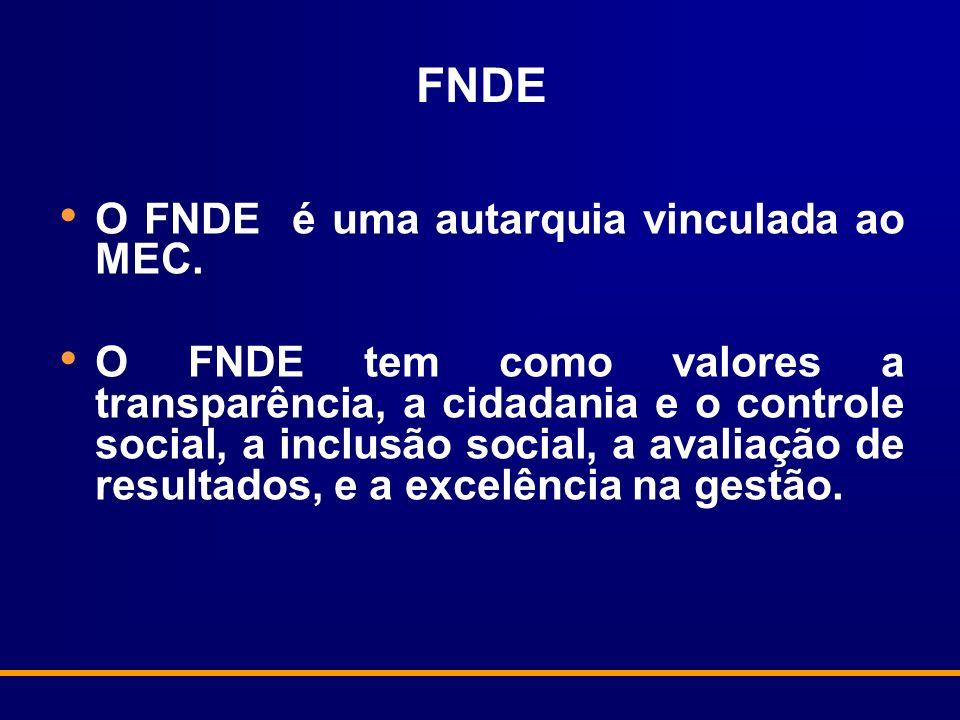 FNDE O FNDE é uma autarquia vinculada ao MEC. O FNDE tem como valores a transparência, a cidadania e o controle social, a inclusão social, a avaliação