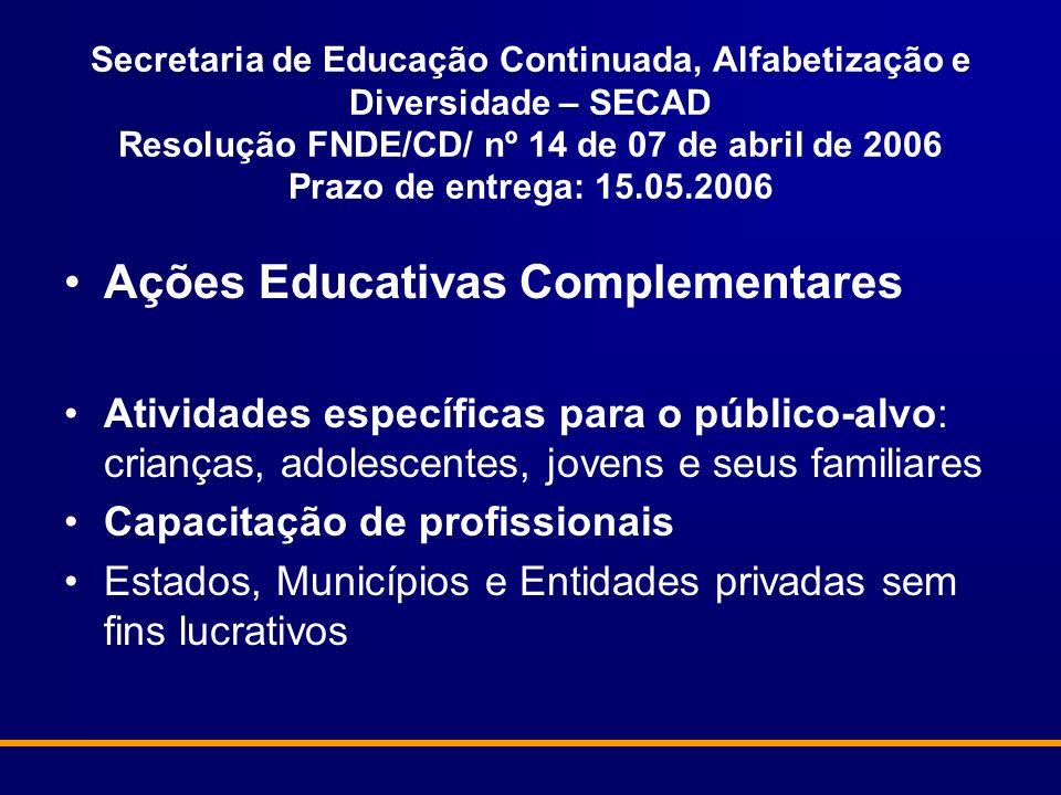 Secretaria de Educação Continuada, Alfabetização e Diversidade – SECAD Resolução FNDE/CD/ nº 14 de 07 de abril de 2006 Prazo de entrega: 15.05.2006 Aç