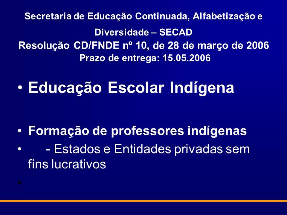 Secretaria de Educação Continuada, Alfabetização e Diversidade – SECAD Resolução CD/FNDE nº 10, de 28 de março de 2006 Prazo de entrega: 15.05.2006 Ed
