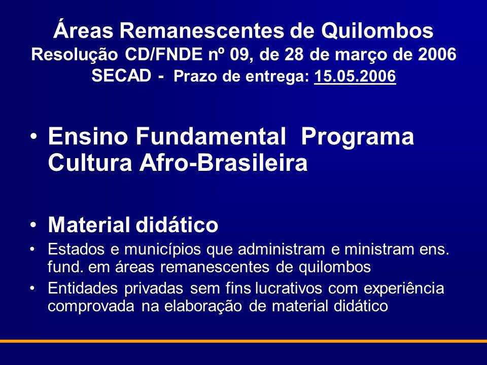 Áreas Remanescentes de Quilombos Resolução CD/FNDE nº 09, de 28 de março de 2006 SECAD - Prazo de entrega: 15.05.2006 Ensino Fundamental Programa Cult