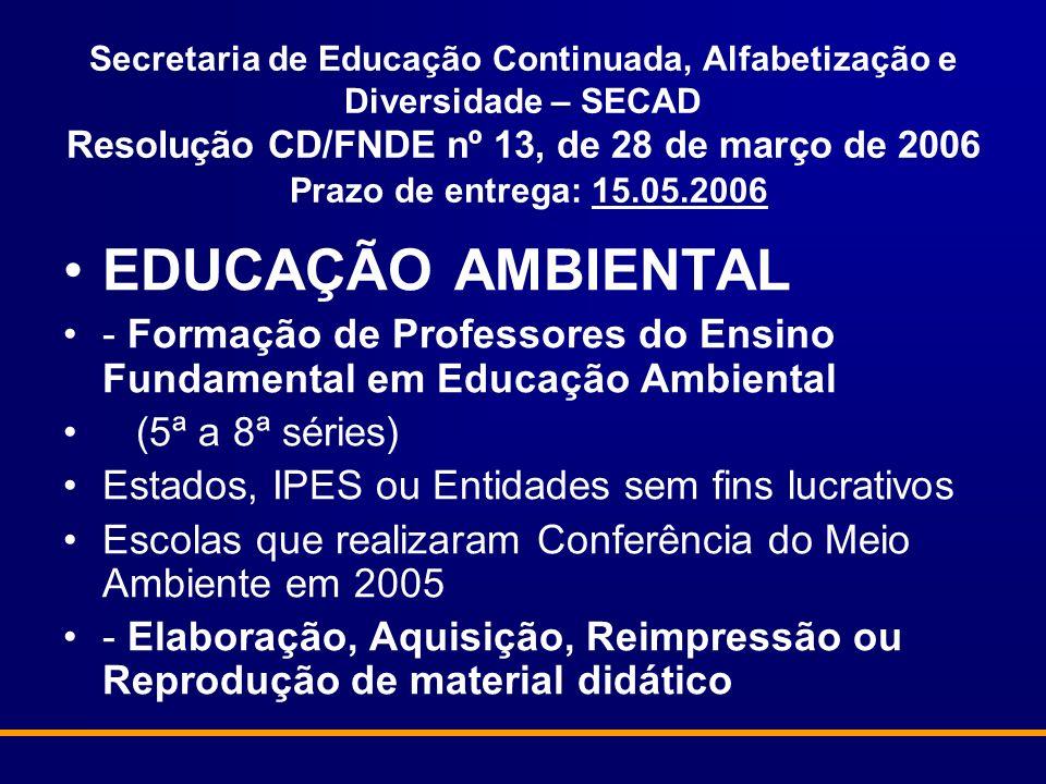 Secretaria de Educação Continuada, Alfabetização e Diversidade – SECAD Resolução CD/FNDE nº 13, de 28 de março de 2006 Prazo de entrega: 15.05.2006 ED