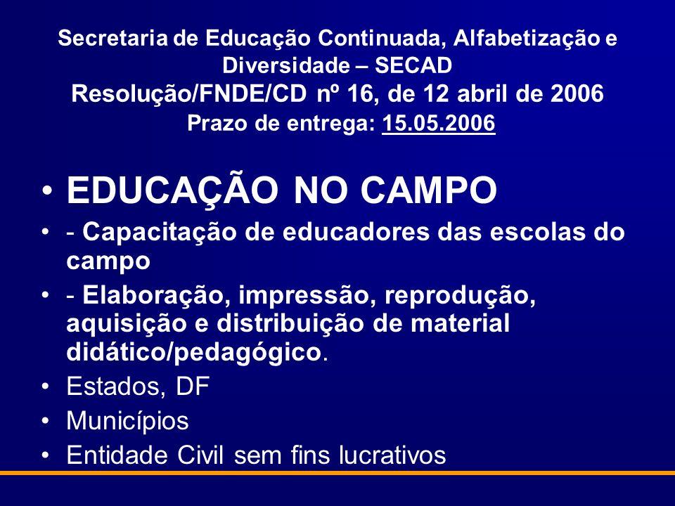Secretaria de Educação Continuada, Alfabetização e Diversidade – SECAD Resolução/FNDE/CD nº 16, de 12 abril de 2006 Prazo de entrega: 15.05.2006 EDUCA
