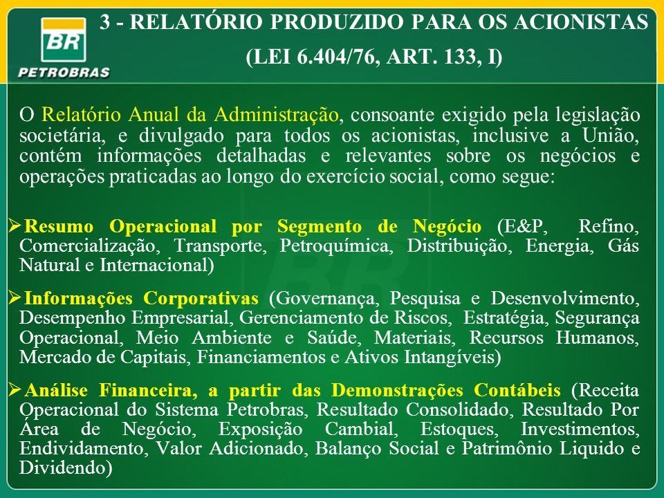3 - RELATÓRIO PRODUZIDO PARA OS ACIONISTAS (LEI 6.404/76, ART. 133, I) O Relatório Anual da Administração, consoante exigido pela legislação societári