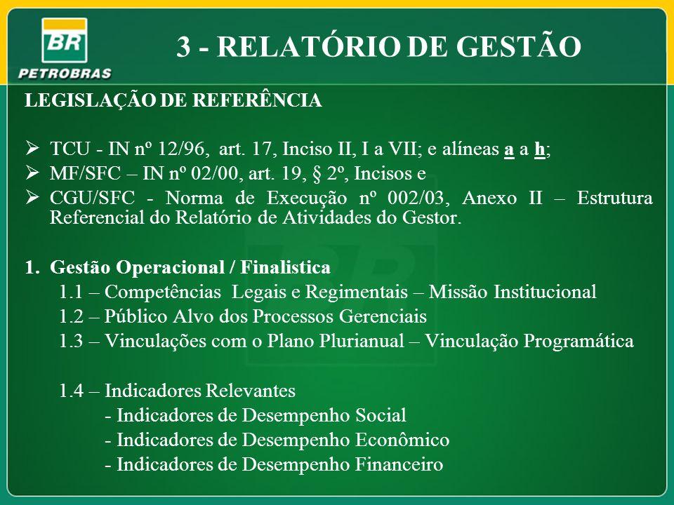 3 - RELATÓRIO DE GESTÃO LEGISLAÇÃO DE REFERÊNCIA TCU - IN nº 12/96, art. 17, Inciso II, I a VII; e alíneas a a h; MF/SFC – IN nº 02/00, art. 19, § 2º,