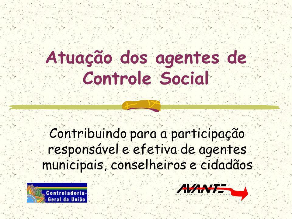 Atuação dos agentes de Controle Social Contribuindo para a participação responsável e efetiva de agentes municipais, conselheiros e cidadãos
