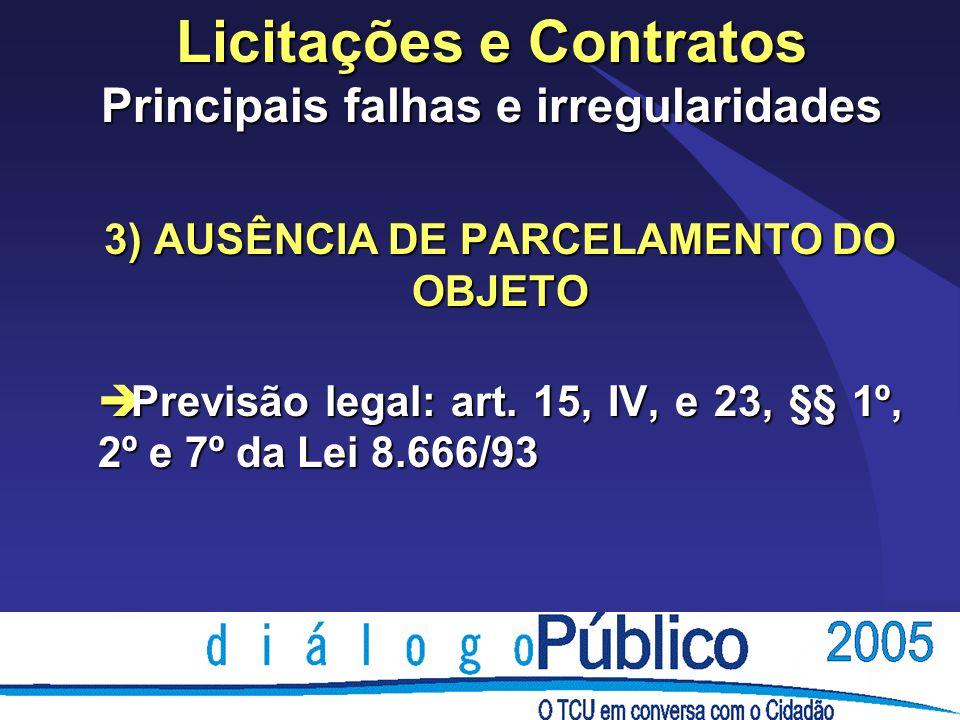 Licitações e Contratos Principais falhas e irregularidades 3) AUSÊNCIA DE PARCELAMENTO DO OBJETO è Previsão legal: art. 15, IV, e 23, §§ 1º, 2º e 7º d