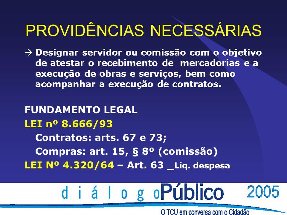 PROVIDÊNCIAS NECESSÁRIAS Designar servidor ou comissão com o objetivo de atestar o recebimento de mercadorias e a execução de obras e serviços, bem co