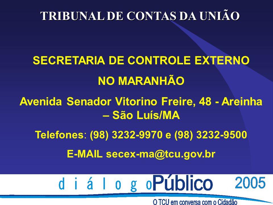 TRIBUNAL DE CONTAS DA UNIÃO SECRETARIA DE CONTROLE EXTERNO NO MARANHÃO Avenida Senador Vitorino Freire, 48 - Areinha – São Luís/MA Telefones: (98) 323