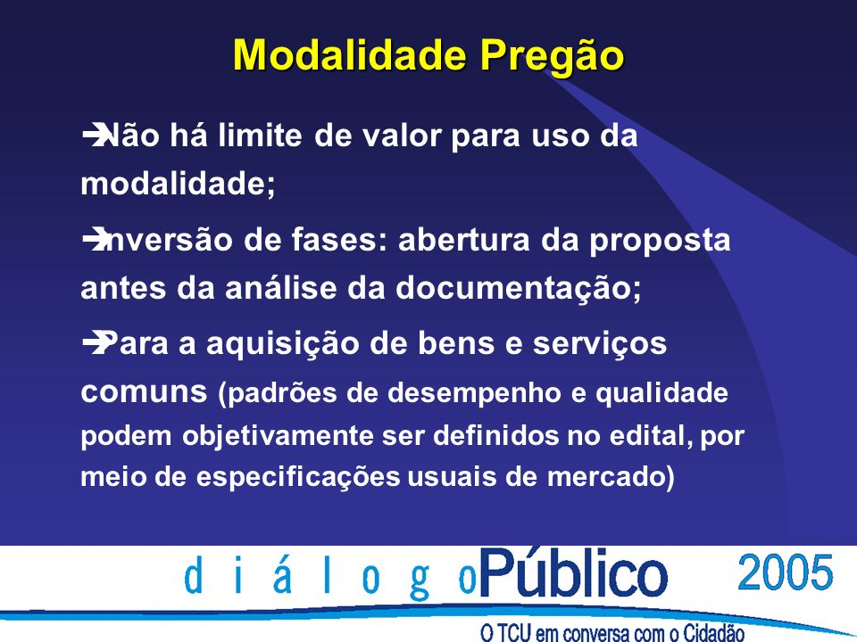 Modalidade Pregão èNão há limite de valor para uso da modalidade; èInversão de fases: abertura da proposta antes da análise da documentação; èPara a a