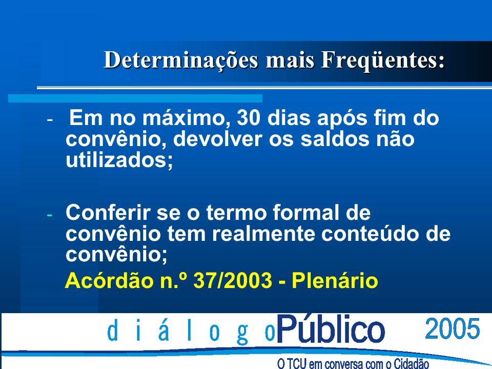 Determinações mais Freqüentes: - Guardar toda a documentação sobre o convênio; Acórdão n.º 1308/2003 - 2ª Câmara Acórdão n.º 44/2000 - Plenário - Para