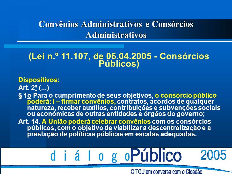 Convênios Administrativos e Consórcios Administrativos (Lei n.º 11.107, de 06.04.2005 - Consórcios Públicos) Dispositivos: Art.