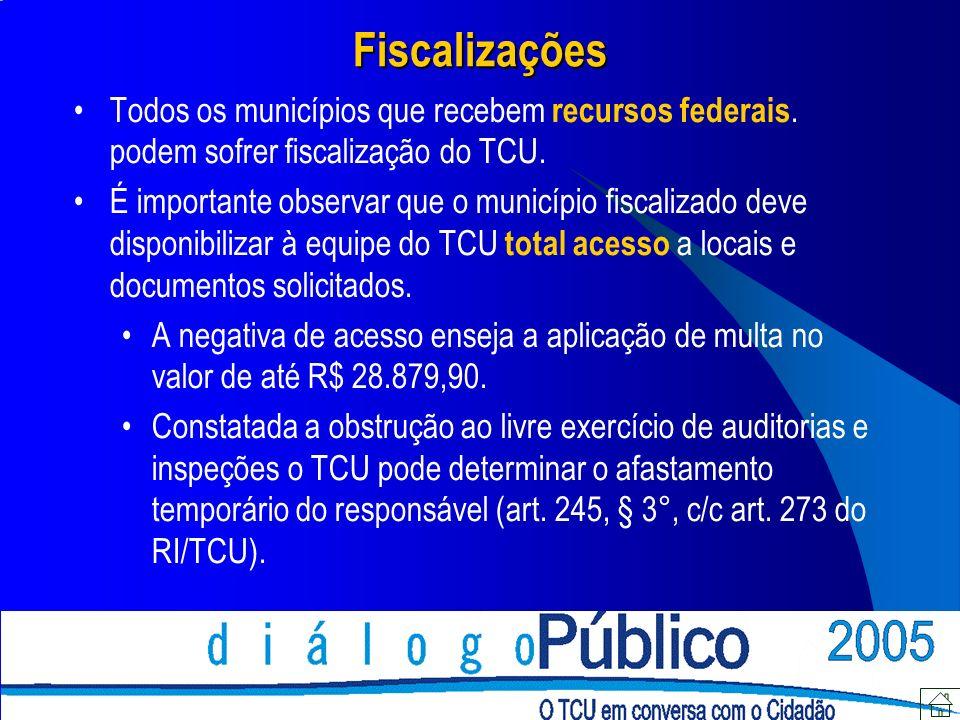 Fiscalizações Todos os municípios que recebem recursos federais. podem sofrer fiscalização do TCU. É importante observar que o município fiscalizado d