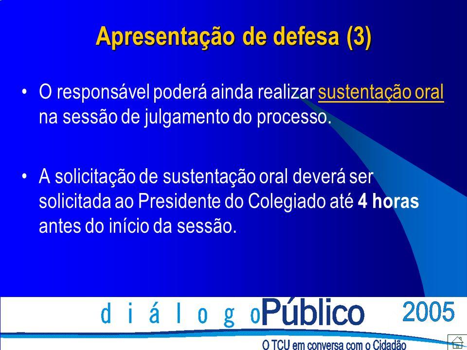 Apresentação de defesa (3) O responsável poderá ainda realizar sustentação oral na sessão de julgamento do processo. A solicitação de sustentação oral