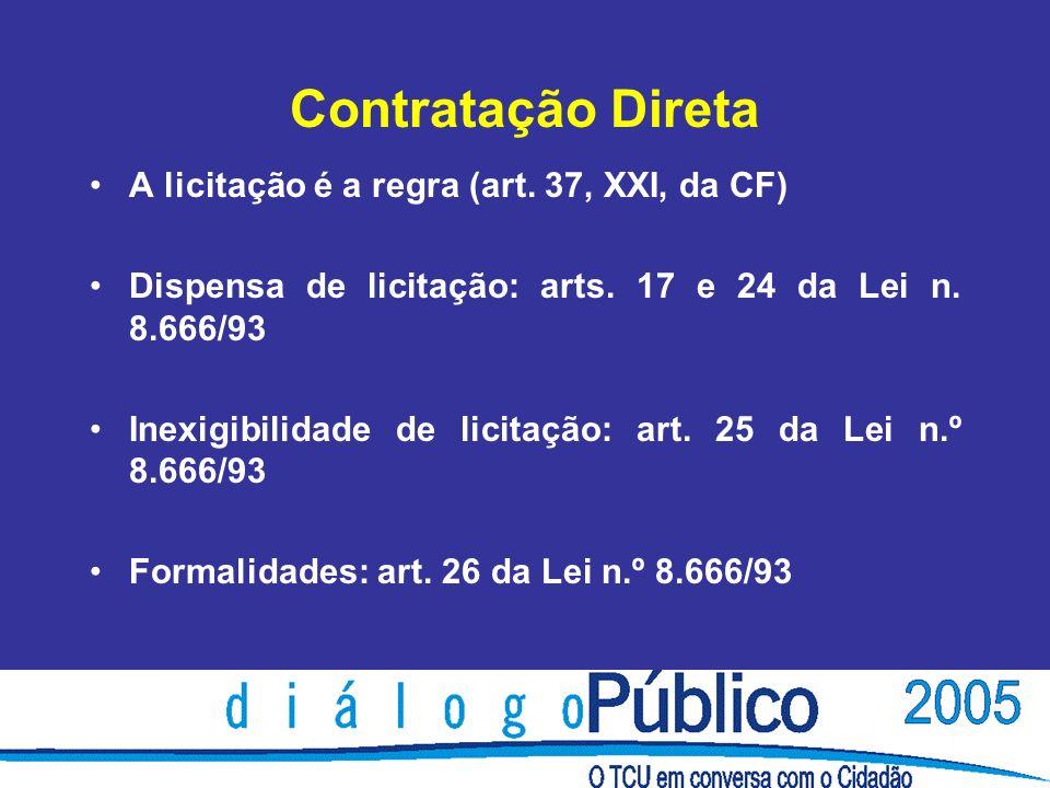 Contratação Direta A licitação é a regra (art. 37, XXI, da CF) Dispensa de licitação: arts. 17 e 24 da Lei n. 8.666/93 Inexigibilidade de licitação: a
