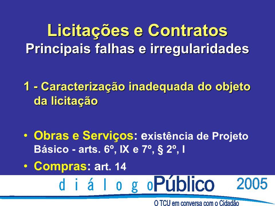 Licitações e Contratos Principais falhas e irregularidades 1 - Caracterização inadequada do objeto da licitação Obras e Serviços: e xistência de Projeto Básico - arts.