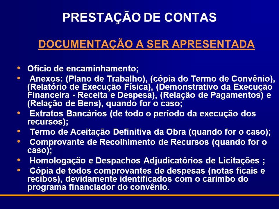 PRESTAÇÃO DE CONTAS DOCUMENTAÇÃO A SER APRESENTADA Ofício de encaminhamento; Anexos: (Plano de Trabalho), (cópia do Termo de Convênio), (Relatório de