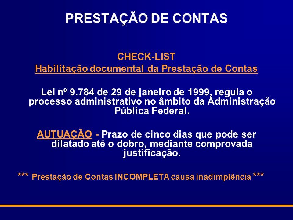 PRESTAÇÃO DE CONTAS CHECK-LIST Habilitação documental da Prestação de Contas Lei nº 9.784 de 29 de janeiro de 1999, regula o processo administrativo n