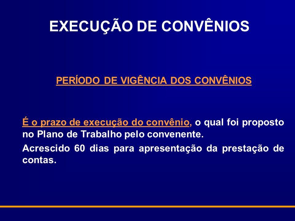 É o prazo de execução do convênio, o qual foi proposto no Plano de Trabalho pelo convenente. Acrescido 60 dias para apresentação da prestação de conta