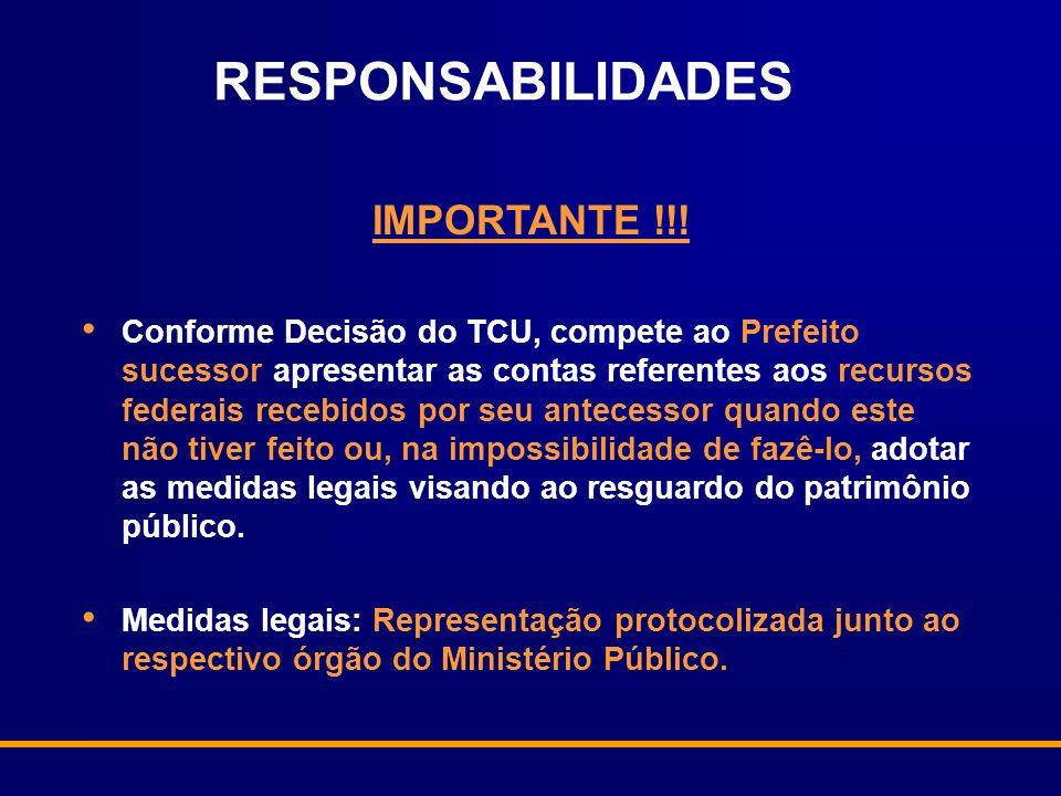 RESPONSABILIDADES IMPORTANTE !!! Conforme Decisão do TCU, compete ao Prefeito sucessor apresentar as contas referentes aos recursos federais recebidos