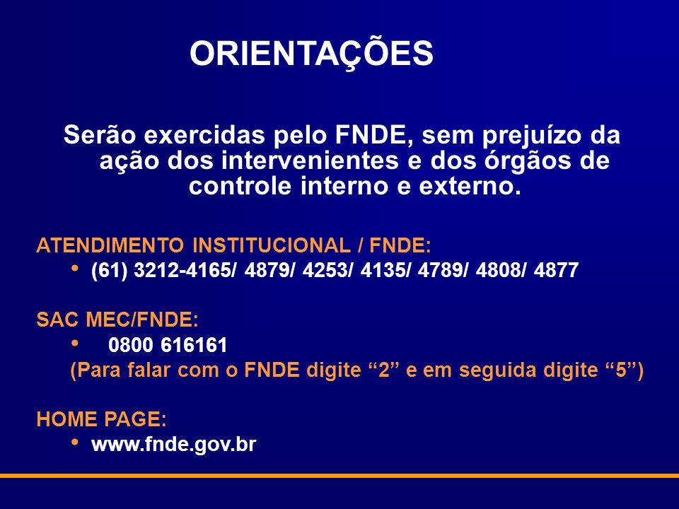 ORIENTAÇÕES Serão exercidas pelo FNDE, sem prejuízo da ação dos intervenientes e dos órgãos de controle interno e externo. ATENDIMENTO INSTITUCIONAL /