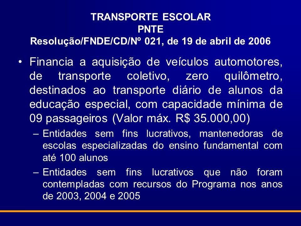 TRANSPORTE ESCOLAR PNTE Resolução/FNDE/CD/Nº 021, de 19 de abril de 2006 Financia a aquisição de veículos automotores, de transporte coletivo, zero qu