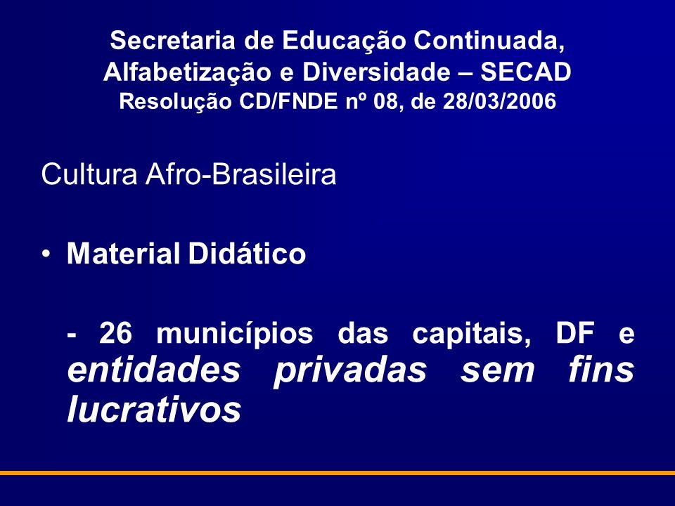 Secretaria de Educação Continuada, Alfabetização e Diversidade – SECAD Resolução CD/FNDE nº 08, de 28/03/2006 Cultura Afro-Brasileira Material Didátic