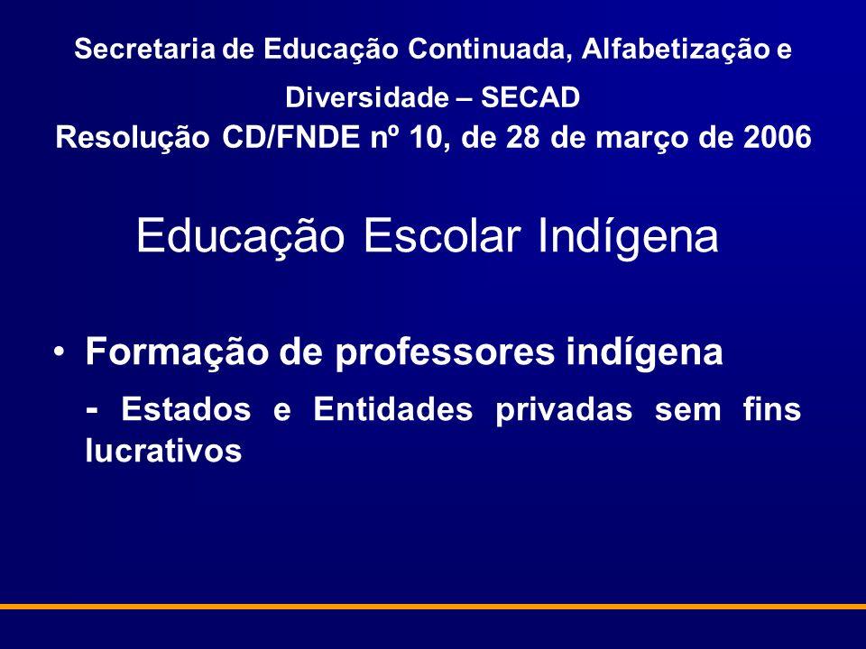 Secretaria de Educação Continuada, Alfabetização e Diversidade – SECAD Resolução CD/FNDE nº 10, de 28 de março de 2006 Educação Escolar Indígena Forma
