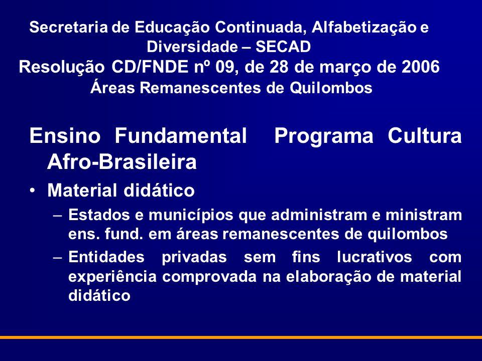 Secretaria de Educação Continuada, Alfabetização e Diversidade – SECAD Resolução CD/FNDE nº 09, de 28 de março de 2006 Áreas Remanescentes de Quilombo