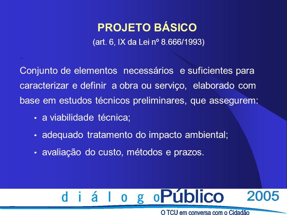 PROJETO BÁSICO (art. 6, IX da Lei nº 8.666/1993).. Conjunto de elementos necessários e suficientes para caracterizar e definir a obra ou serviço, elab