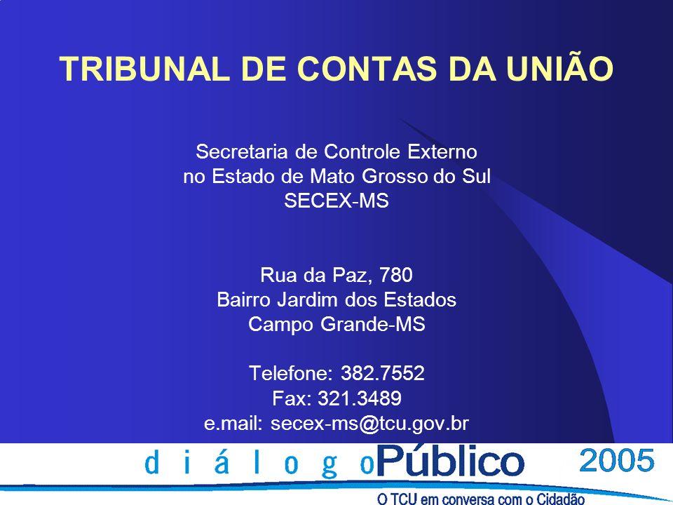 TRIBUNAL DE CONTAS DA UNIÃO Secretaria de Controle Externo no Estado de Mato Grosso do Sul SECEX-MS Rua da Paz, 780 Bairro Jardim dos Estados Campo Gr