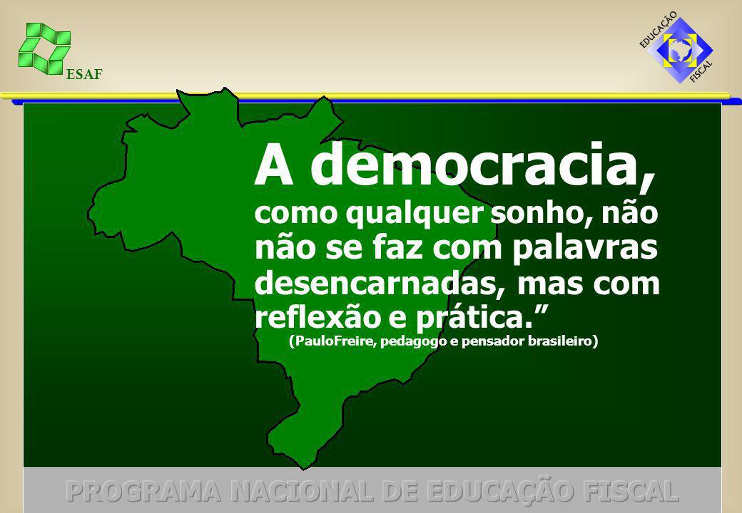 ESAF A democracia, como qualquer sonho, não não se faz com palavras desencarnadas, mas com reflexão e prática.