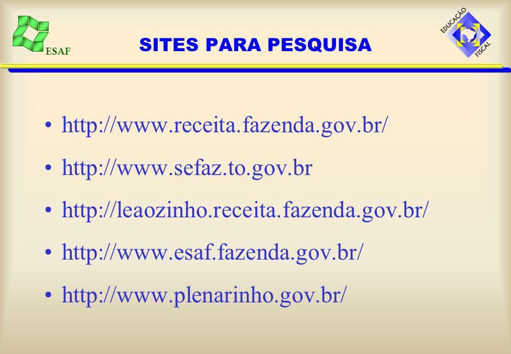 ESAF SITES PARA PESQUISA http://www.receita.fazenda.gov.br/ http://www.sefaz.to.gov.br http://leaozinho.receita.fazenda.gov.br/ http://www.esaf.fazenda.gov.br/ http://www.plenarinho.gov.br/