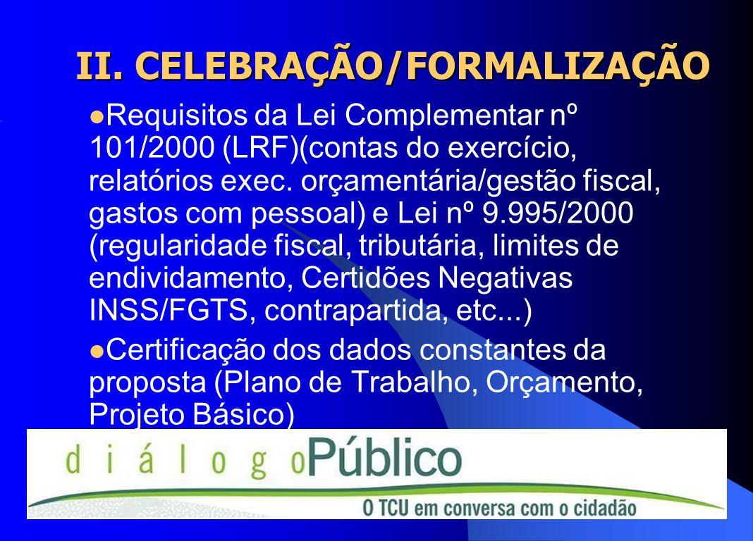 II. CELEBRAÇÃO/FORMALIZAÇÃO Requisitos da Lei Complementar nº 101/2000 (LRF)(contas do exercício, relatórios exec. orçamentária/gestão fiscal, gastos