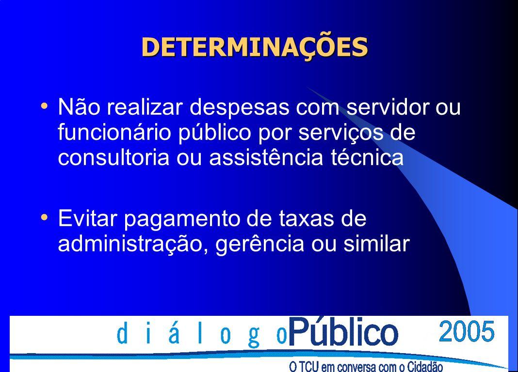 DETERMINAÇÕES Não realizar despesas com servidor ou funcionário público por serviços de consultoria ou assistência técnica Evitar pagamento de taxas d