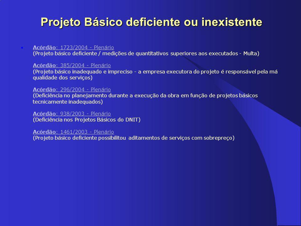 Projeto Básico deficiente ou inexistente Acórdão: 1723/2004 - Plenário (Projeto básico deficiente / medições de quantitativos superiores aos executado