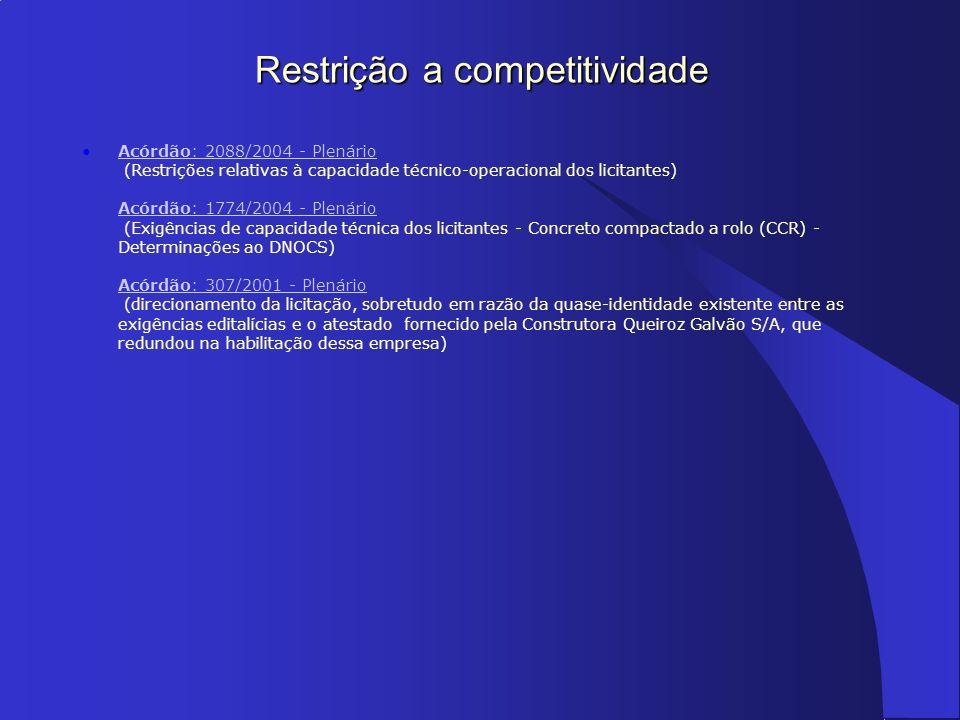 Restrição a competitividade Acórdão: 2088/2004 - Plenário (Restrições relativas à capacidade técnico-operacional dos licitantes) Acórdão: 1774/2004 -