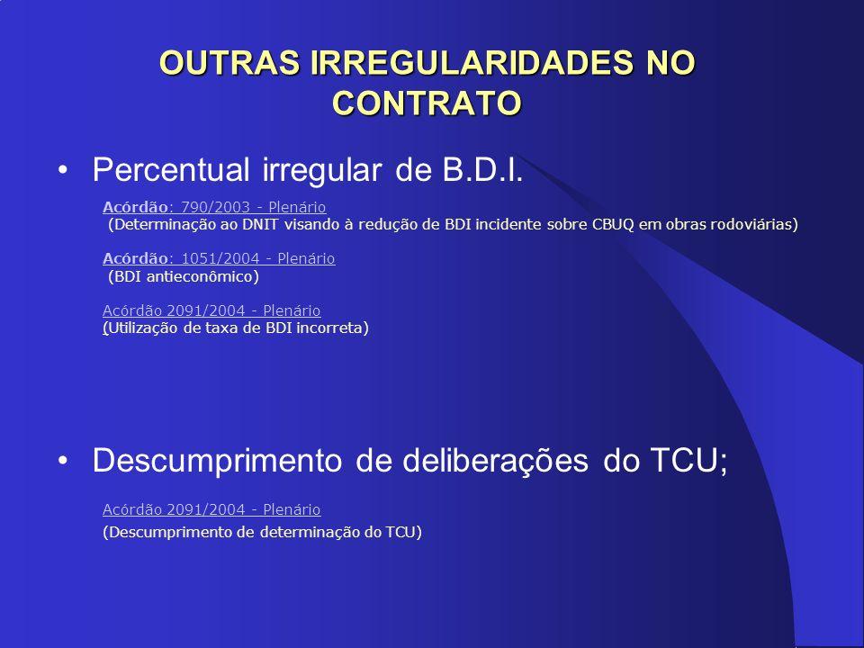 OUTRAS IRREGULARIDADES NO CONTRATO Percentual irregular de B.D.I. Descumprimento de deliberações do TCU; Acórdão: 790/2003 - Plenário (Determinação ao