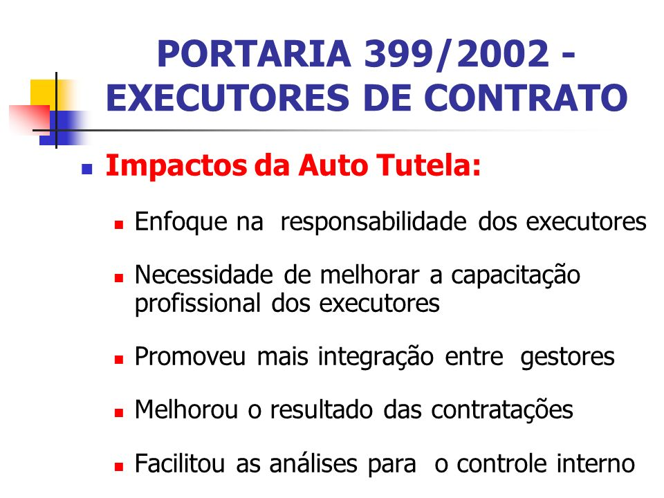 PORTARIA 399/2002 - EXECUTORES DE CONTRATO Impactos da Auto Tutela: Enfoque na responsabilidade dos executores Necessidade de melhorar a capacitação p