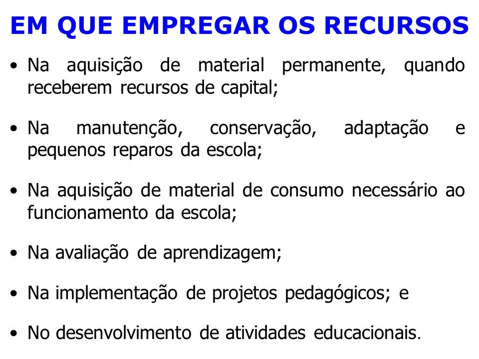 Na aquisição de material permanente, quando receberem recursos de capital; Na manutenção, conservação, adaptação e pequenos reparos da escola; Na aqui