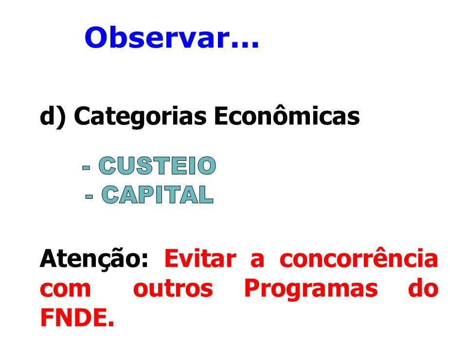 Observar... d) Categorias Econômicas Atenção: Evitar a concorrência com outros Programas do FNDE.