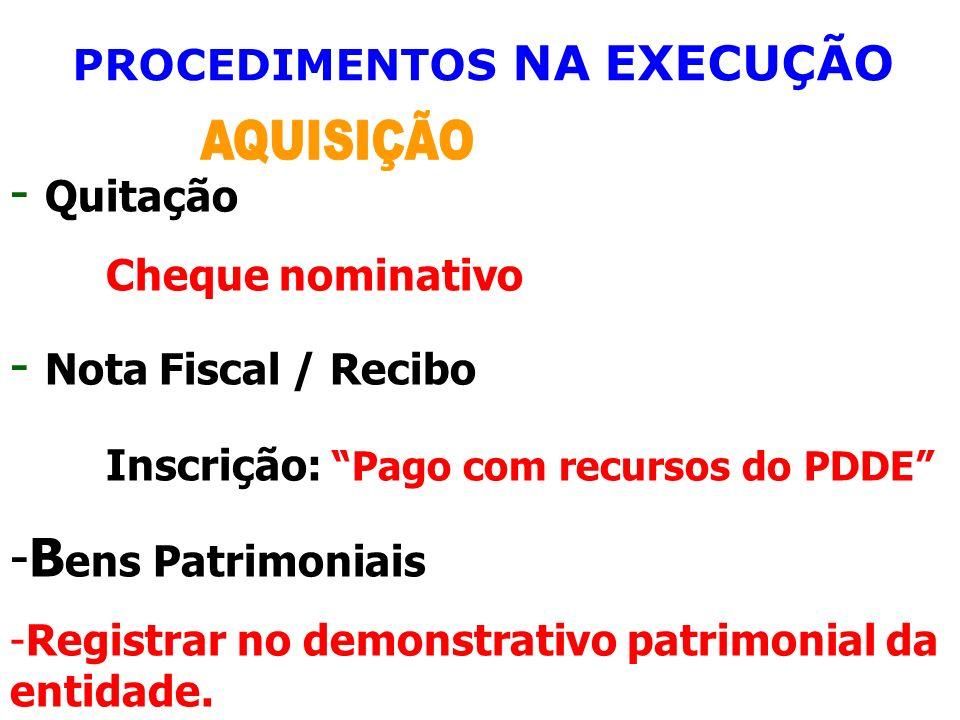 PROCEDIMENTOS NA EXECUÇÃO - Quitação Cheque nominativo - Nota Fiscal / Recibo Inscrição: Pago com recursos do PDDE -B ens Patrimoniais -Registrar no d