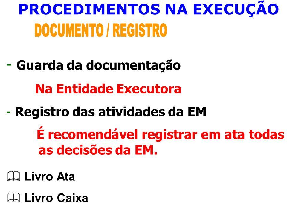PROCEDIMENTOS NA EXECUÇÃO - Guarda da documentação Na Entidade Executora - Registro das atividades da EM É recomendável registrar em ata todas as deci