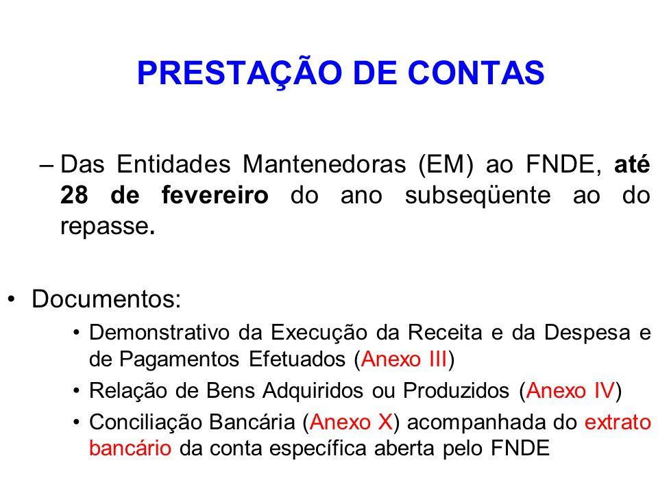 PRESTAÇÃO DE CONTAS –Das Entidades Mantenedoras (EM) ao FNDE, até 28 de fevereiro do ano subseqüente ao do repasse. Documentos: Demonstrativo da Execu